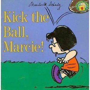 Kick the Ball, Marcie! (Peanuts Gang) Charles M. Schulz