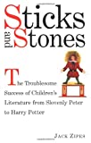 Jack Zipes Sticks and Stones: The Troublesome Success of Children's Literature from Slovenly Peter to Harry Potter