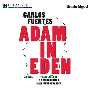 Adam in Eden | [Carlos Fuentes, Alejandro Branger (translator), Ethan Shaskan Bumas (translator)]