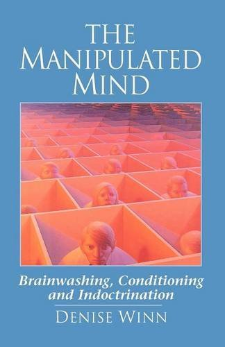 The Manipulated Mind: Brainwashing, Conditioning, and Indoctrination
