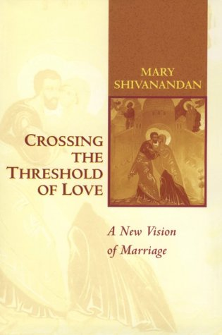 Crossing the Threshold of Love: A New Vision of Marriage, MARY SHIVANANDAN