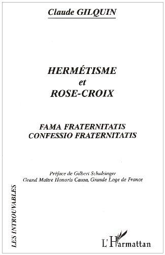 Hermétisme et Rose-Croix : Fama Fraternitatis, Confessio Fraternitatis