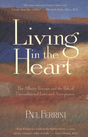Living in the Heart: The Affinity Process & the Path of Unconditional Love & Acceptance PDF