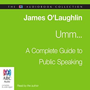 Umm: A Complete Guide to Public Speaking | [James O'Loghlin]