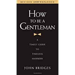 How to Be a Gentleman: A Timely Guide to Timeless Manners