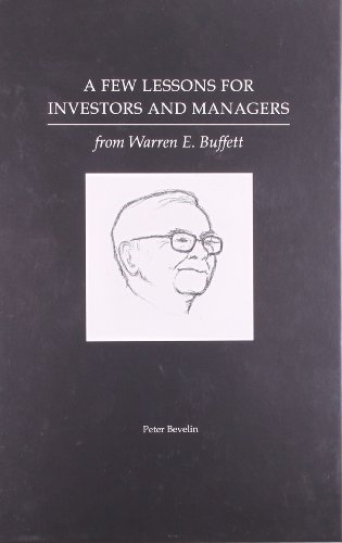 A Few Lessons for Investors and Managers From Warren Buffett, by Peter Bevelin, Warren Buffett