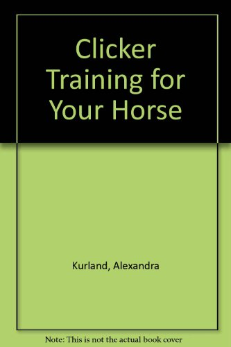 Clicker Training for Your Horse (A Karen Pryor Approved Clicker Book)