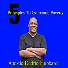 5 Principles to Overcome Poverty Audiobook by Apostle Dedric Hubbard Narrated by Frank Grimes