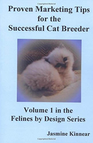 Proven Marketing Tips for the Successful Cat Breeder: Breeding Purebred Cats, A Spiritual Approach to Sales and Profit with Integrity and Ethics