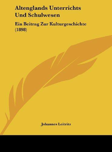 Altenglands Unterrichts Und Schulwesen: Ein Beitrag Zur Kulturgeschichte (1898)