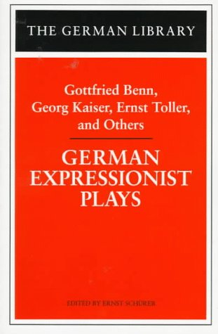 German Expressionist Plays: Gottfried Benn, Georg Kaiser,...