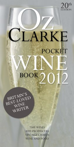 Oz Clarke Pocket Wine Book: 7500 Wines, 4000 Producers, Vintage Charts, Wine and Food (Oz Clarke's Pocket Wine Book)