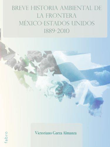 Breve Historia Ambiental de la Frontera Mexico-Estados Unidos 1889 - 2010