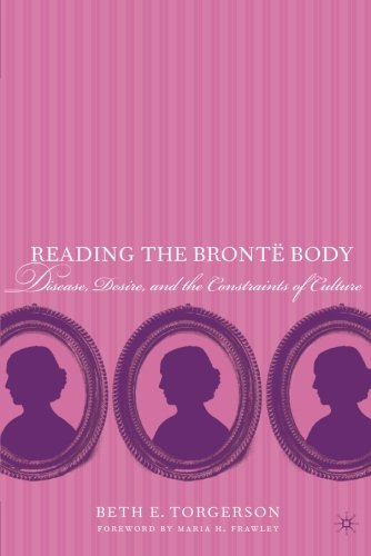 Reading the Brontë Body: Disease, Desire and the Constraints of Culture