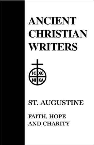 St. Augustine: Faith, Hope and Charity (Ancient Christian Writers 3), LOUIS A. ARAND