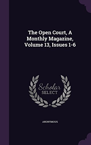 The Open Court, A Monthly Magazine, Volume 13, Issues 1-6