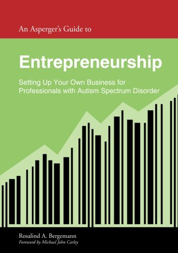 An Asperger's Guide to Entrepreneurship: Setting Up Your Own Business for Professionals with Autism Spectrum Disorder (A