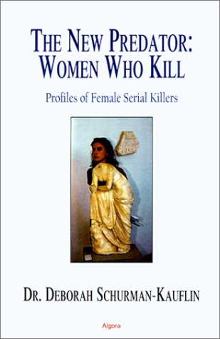 The New Predator: Women Who Kill - Profiles Of Female Serial Killers (Serial Killer Profiles compare prices)