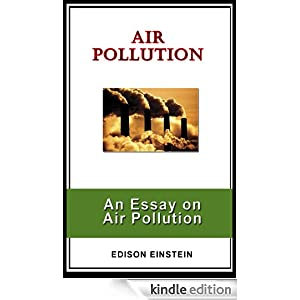 a essay on air pollution Air pollution is the pollution of air by smoke and harmful gases, mainly oxides of carbon, sulphur, and nitrogen many of the world's large cities today have bad air.