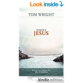 Simply Jesus: Why he was, what he did, why it matters