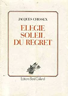 Elégie soleil du regret : poèmes, Chessex, Jacques (1934-2009)