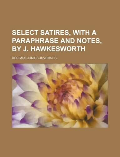 Select Satires, With a Paraphrase and Notes, by J. Hawkesworth