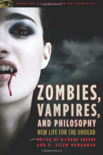 Zombies, Vampires, and Philosophy: New Life for the...