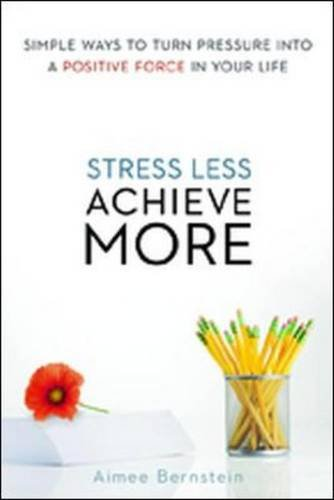 Stress Less. Achieve More.: Simple Ways to Turn Pressure into a Positive Force in Your Life PDF