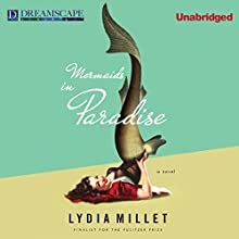 Mermaids in Paradise (       UNABRIDGED) by Lydia Millet Narrated by Cassandra Campbell