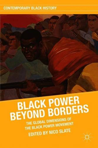 Black Power beyond Borders: The Global Dimensions of the Black Power Movement (Contemporary Black History)