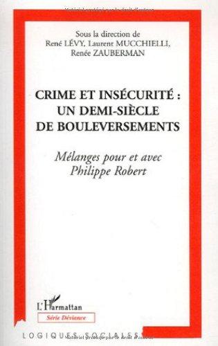 Crime et insécurité : un demi-siècle de bouleversements : Mélanges pour et avec Philippe Robert