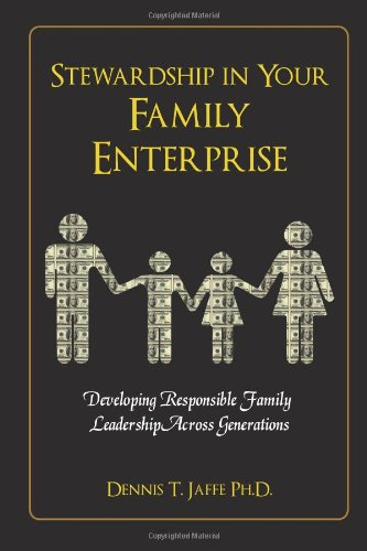 Stewardship In Your Family Enterprise: Developing Responsible Family Leadership Across Generations
