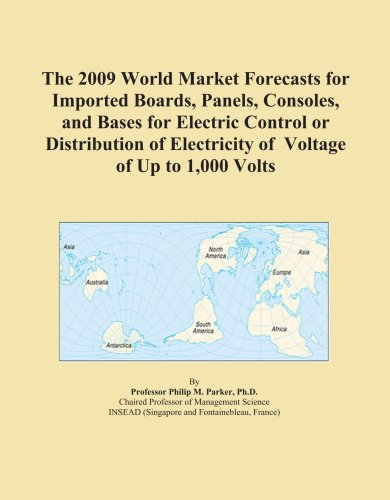 The 2009 World Market Forecasts For Imported Boards, Panels, Consoles, And Bases For Electric Control Or Distribution Of Electricity Of Voltage Of Up To 1,000 Volts