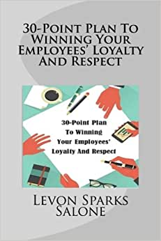 30-Point Plan To Winning Your Employees' Loyalty And Respect