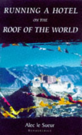 Running a Hotel on the Roof of the World: Five Years in Tibet