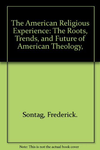 The American Religious Experience: The Roots, Trends, and Future of American Theology, PDF