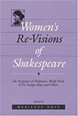 Women&#39;s Re-Visions of Shakespeare: On the Responses of Dickinson, Woolf, Rich, H.D., George Eliot, and Others