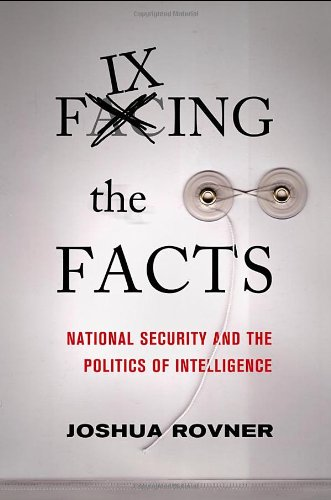 Fixing the Facts: National Security and the Politics of...