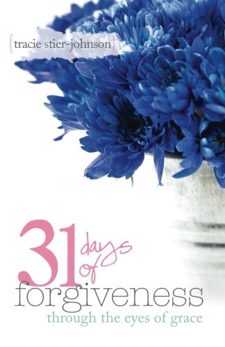 31 Days of Forgiveness: {through the eyes of grace}