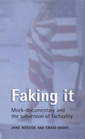 Faking It: Mock-Documentary and the Subversion of Factuality