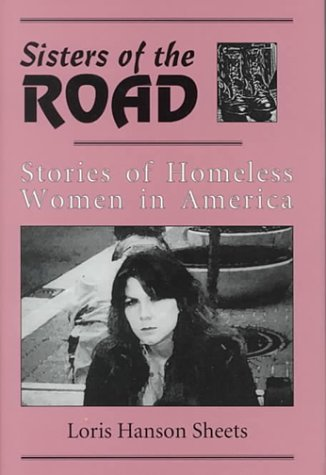 Sisters of the Road : Stories of Homeless Women in America, LORIS HANSON SHEETS, RICHARD FIRMAGE, CONNIE MAYHEW