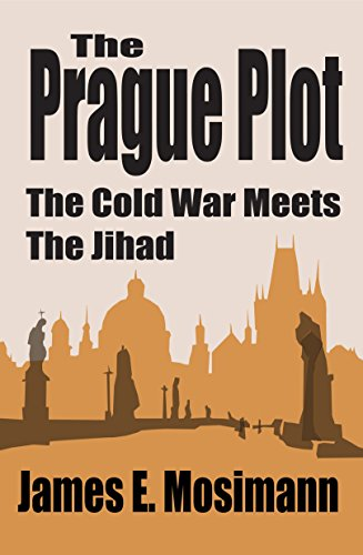 The Prague Plot, the Cold War Meets the Jihad by James E. Mosimann