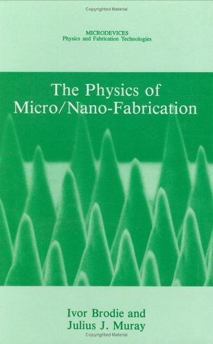 The Physics Of Micro/Nano-Fabrication (Microdevices)