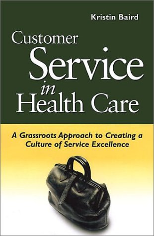 Customer Service in Health Care: A Grassroots Approach to Creating a Culture of Excellence (AHA Press) (J-B AHA Press)