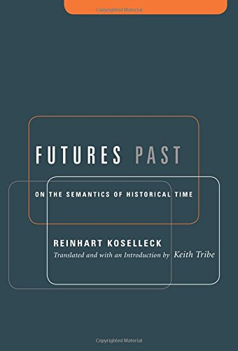 Futures Past: On the Semantics of Historical Time (Studies in Contemporary German Social Thought.)