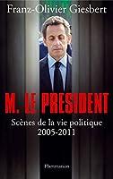 Monsieur le Pr�sident: Sc�nes de la vie politique (2005-2011)