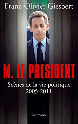 Monsieur le Président: Scènes de la vie politique (2005-2011)