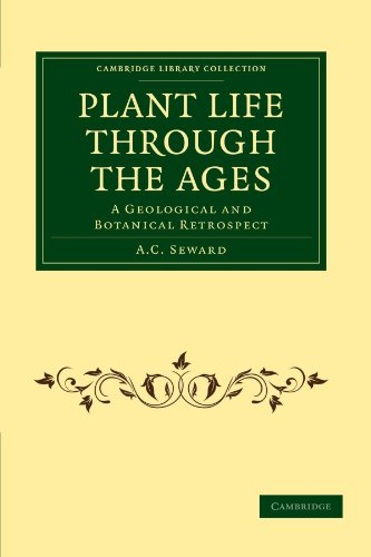 Plant Life Through the Ages: A Geological and Botanical Retrospect (Cambridge Library Collection - Earth Science)