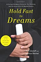 Hold Fast to Dreams: A College Guidance Counselor, His Students, and the Vision of a Life Beyond Poverty