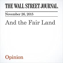 And the Fair Land (       UNABRIDGED) by  The Wall Street Journal Narrated by Alexander Quincy